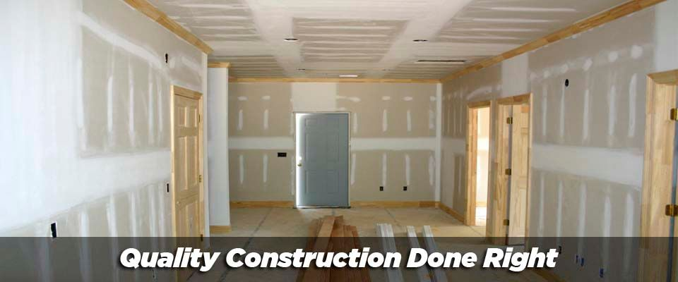 Quality Construction Done Right; dry wall hall